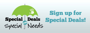 Special Deals for Special Needs - Sign up now!